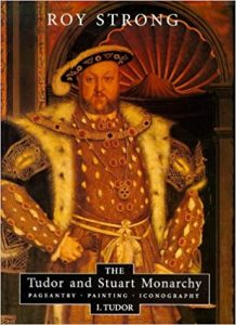 The Tudor and Stuart Monarchy: Pageantry, Painting, Iconography: Vol I, Tudor cover