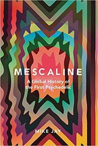 Mescaline: A Global History of the First Psychedelic cover