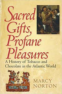 Sacred Gifts, Profane Pleasures: A History of Tobacco and Chocolate in the Atlantic World cover