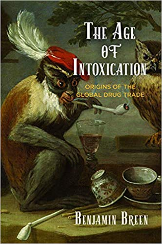 The Age of Intoxication: Origins of the Global Drug Trade cover