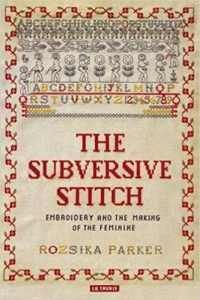 The Subversive Stitch: Embroidery and the Making of the Feminine cover