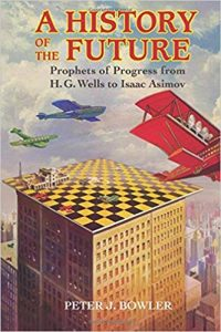 A History of the Future: Prophets of Progress from H. G. Wells to Isaac Asimov cover