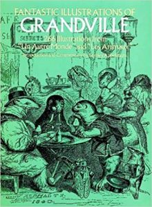 Fantastic Illustrations of Grandville: 266 Illustrations from Un Autre Monde and Les Animax cover