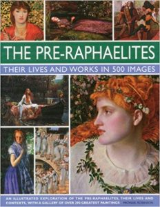 The Pre-Raphaelites: Their Lives and Works in 500 Images cover