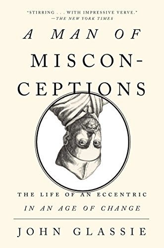 A Man of Misconceptions: The Life of an Eccentric in an Age of Change cover