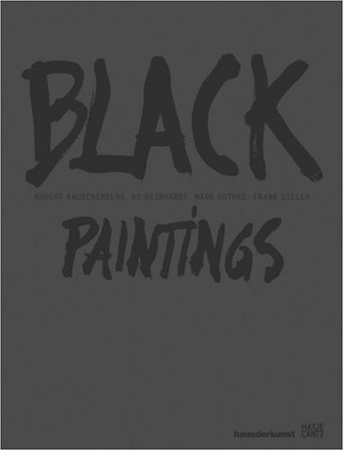 Black Paintings: Robert Rauschenberg, Ad Reinhardt, Mark Rothko, Frank Stella cover