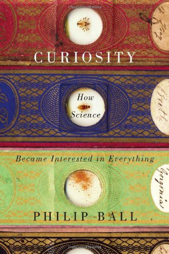 Curiosity: How   Science Became Interested in Everything cover