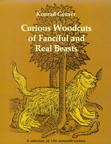 Curious Woodcuts   of Fanciful and Real Beasts: A Selection of 190 Sixteenth-Century Woodcuts   from Gesner's and Topsell's Natural  cover