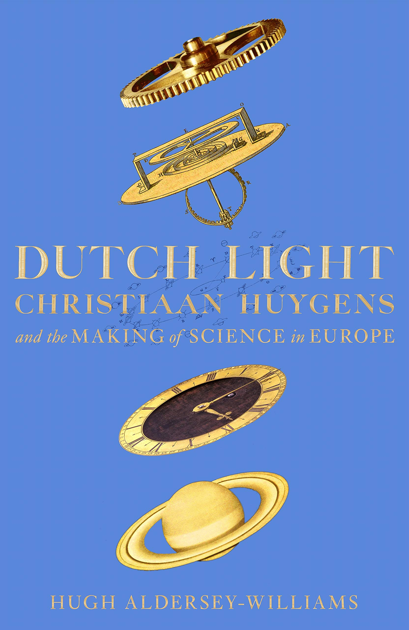 Dutch Light: Christiaan Huygens and the Making of Science in Europe cover