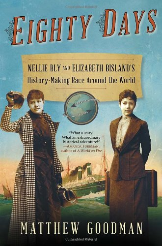 Eighty Days: Nellie Bly and Elizabeth Bisland's History-Making Race Around the World cover