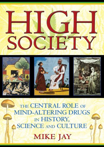 High Society: The   Central Role of Mind-Altering Drugs in History, Science, and Culture cover