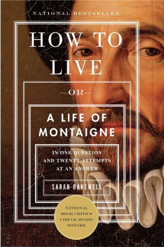 How to Live: Or A   Life of Montaigne in One Question and Twenty Attempts at an Answer cover
