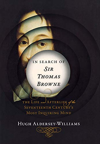 In Search of Sir Thomas Browne: The Life and Afterlife of the 17th Century's Most Enquiring Mind cover