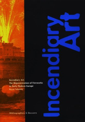 Incendiary Art: The Representation of Fireworks in Early Modern Europe  cover