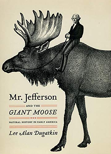 Mr. Jefferson and the Giant Moose: Natural History in Early America cover