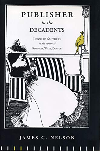 Publisher to the Decadents: Leonard Smithers in the Careers of Beardsley, Wilde, Dowson cover