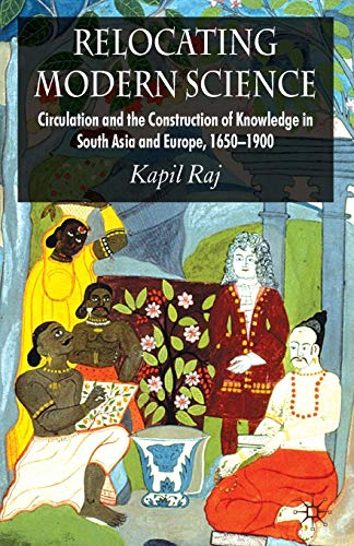 Relocating Modern Science: Circulation and the Construction of Knowledge in South Asia and Europe, 1650-1900 cover