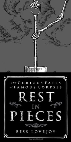 Rest in Pieces: The Curious Fates of Famous Corpses cover