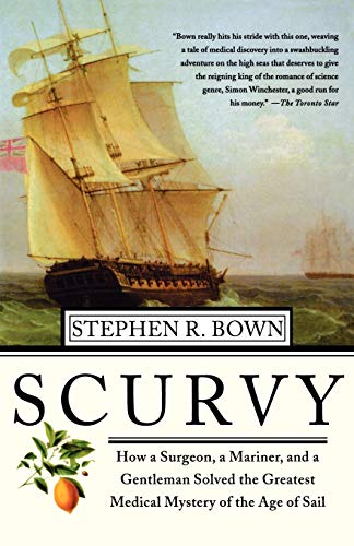 Scurvy: How a Surgeon, a Mariner, and a Gentleman Solved the Greatest Medical Mystery of the Age of Sail  cover