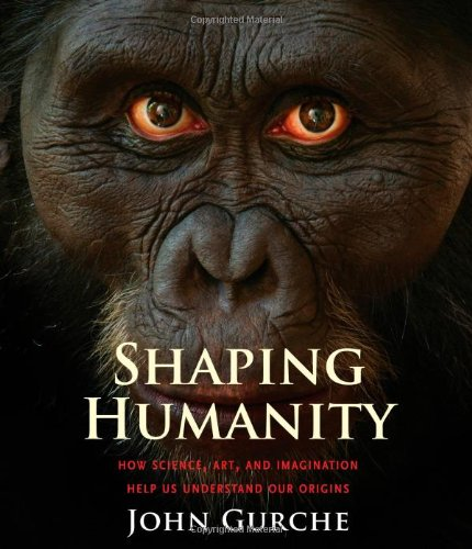 Shaping Humanity: How Science, Art, and Imagination Help Us Understand Our Origins cover