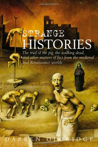 Strange Histories: The Trial of the Pig, the Walking Dead, and Other Matters of Fact from the Medieval and Renaissance Worlds cover
