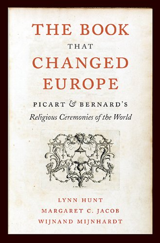 The Book That   Changed Europe: Picart and Bernard's Religious Ceremonies of the World cover