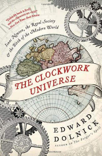 The Clockwork   Universe: Isaac Newton, the Royal Society, and the Birth of the Modern World cover