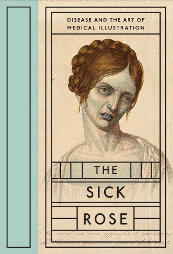 The Sick Rose:   Disease and the Art of Medical Illustration cover