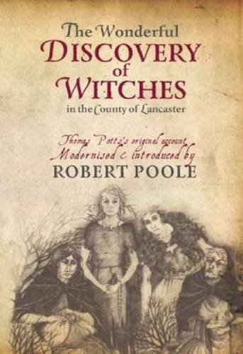 The Wonderful Discovery of Witches in the County of Lancaster: Thomas Pott's Original Account Modernized & Introduced by Robert Poole cover