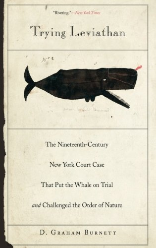Trying Leviathan: The 19th-Century New York Court Case That Put the Whale on Trial and Challenged the Order of Nature cover