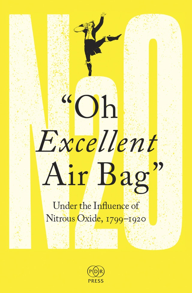 Oh Excellent Air Bag: Under the Influence of Nitrous Oxide, 1799–1920